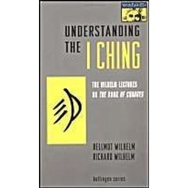 """Understanding the """"I Ching"""": The Wilhelm Lectures on the Book of Changes - Hellmut Wilhelm"""