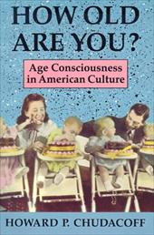 How Old Are You?: Age Consciousness in American Culture - Chudacoff, Howard P.