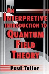 An Interpretive Introduction to Quantum Field Theory - Teller, Paul