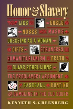 Honor and Slavery: Lies, Duels, Noses, Masks, Dressing as a Woman, Gifts, Strangers, Humanitarianism, Death, Slave Rebellions, the Prosla - Greenberg, Kenneth S.