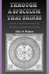 Through a Speculum That Shines: Vision and Imagination in Medieval Jewish Mysticism - Wolfson, Elliot R.