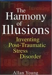 The Harmony of Illusions: Inventing Post-Traumatic Stress Disorder - Young, Allan