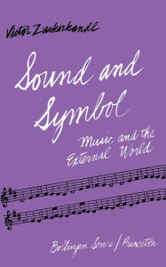 Sound and Symbol, Volume 1: Music and the External World - Victor Zuckerkandl