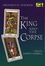 The King and the Corpse - Heinrich Robert Zimmer (author), Joseph Campbell (editor)