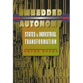 Embedded Autonomy: States And Industrial Transformation - Peter Evans