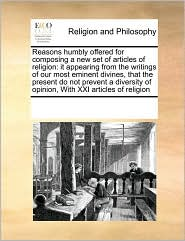 Reasons Humbly Offered For Composing A New Set Of Articles Of Religion - See Notes Multiple Contributors
