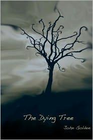 The Dying Tree - John Golden, Dennis Zanabria (Editor), Michele Golden (Editor)