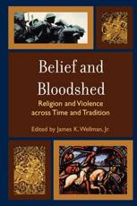 Belief and Bloodshed - James K. Wellman (editor), Scott Noegel (contributions), Sarah Culpepper Stroup (contributions), Michael Berger (contributions), Charles McDaniel (contributions), Paul Stephenson (contributions), Jon Pahl (contributions), David Atwill (contributions), Mar