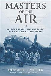 Masters of the Air: America's Bomber Boys Who Fought the Air War Against Nazi Germany - Miller, Donald L.