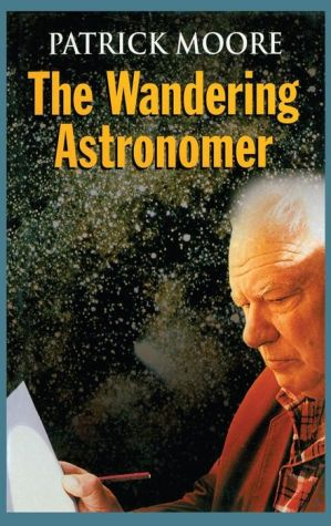 The Wandering Astronomer - Patrick Moore