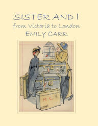 Sister and I from Victoria to London - Emily Carr