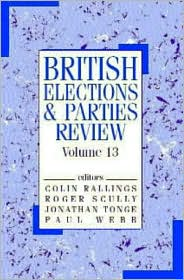 British Elections & Parties Review: Volume 13 - Colin Rallings (Editor), Paul Webb (Editor), Jonathan Tonge (Editor), Roger Scully (Editor)