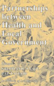Partnerships Between Health And Local Government - Stephanie Snape, Pat Taylor