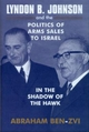 Lyndon B. Johnson and the Politics of Arms Sales to Israel - Abraham Ben-Zvi