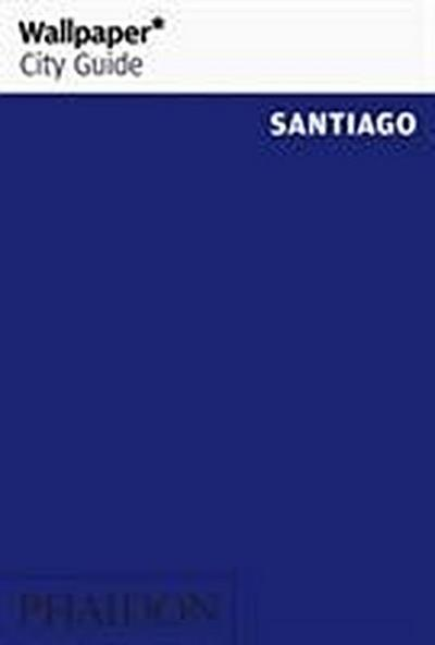 WP CITY GUIDE: SANTIAGO (Wallpaper City Guides)