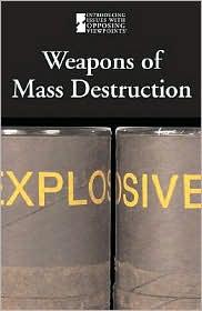 Weapons of Mass Destruction - Lauri S. Friedman, Elizabeth Des Chenes (Editor), Christine Nasso