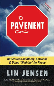 Pavement: Reflections on Mercy, Activism, and Doing Nothing for Peace - Lin Jensen