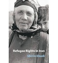 Refugee Rights in Iran - Shirin Ebadi