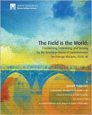 The Field Is the World: Proclaiming, Translating, and Serving by the American Board of Commissioners for Foreign Missions, 1810-40 - Donald Philip Corr Ph. D.