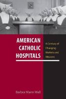 American Catholic Hospitals: A Century of Changing Markets and Missions