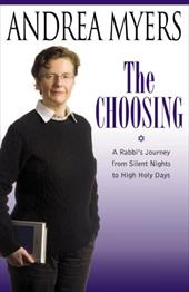 The Choosing: A Rabbi's Journey from Silent Nights to High Holy Days - Myers, Andrea