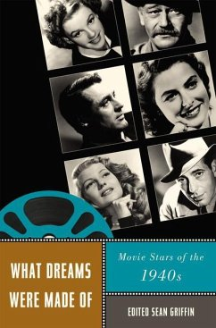 What Dreams Were Made of: Movie Stars of the 1940s - Herausgeber: Griffin, Sean