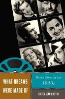 What Dreams Were Made Of: Movie Stars of the 1940s (Star Decades: American Culture/American Cinema)