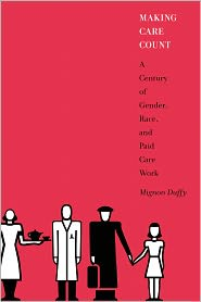 Making Care Count: A Century of Gender, Race, and Paid Care Work - Mignon Duffy