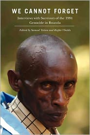 We Cannot Forget: Interviews with Survivors of the 1994 Genocide in Rwanda - Samuel Totten (Editor), Rafiki Ubaldo (Editor)