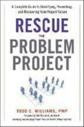 Rescue the Problem Project: A Complete Guide to Identifying, Preventing, and Recovering from Project Failure - Williams, Todd C. / Kendrick, Tom