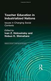 Teacher Education in Industrialized Nations: Issues in Changing Social Contexts - Shimahara, Nobuo K. / Holowinsky, Ivan Z.
