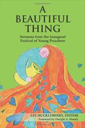 A Beautiful Thing: Sermons from the Inaugural Festival of Young Preachers - Huckleberry, Lee / Moody, Dwight A.