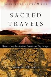 Sacred Travels: Recovering the Ancient Practice of Pilgrimage - George, Christian / Miller, Calvin