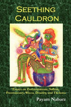 Seething Cauldron: Essays on Zoroastrianism, Sufism, Freemasonry, Wicca, Druidry, and Thelema - Nabarz, Payam