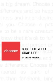 Sort Out Your Crap Life - The Monocrome Version - Claire Anstey, Designed by Sophie Dye