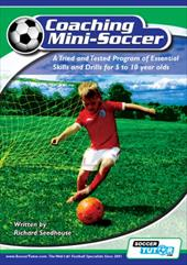 Coaching Mini Soccer: A Tried and Tested Program of Essential Skills and Drills for 5 to 10 Year Olds - Seedhouse, Richard