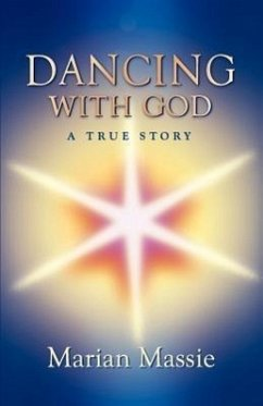 Dancing with God...a True Story - Massie, Marian
