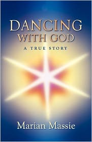 Dancing With God.A True Story - Marian Massie