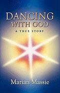 Dancing with God...a True Story