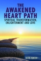 Awakened Heart Path-Spiritual Transformation, Enlightenment and Love - Kevin Hunter