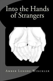 Into the Hands of Strangers - Winckler, Amber Lenore