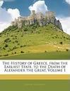 The History of Greece, from the Earliest State, to the Death of Alexander the Great, Volume 1 - Oliver Goldsmith