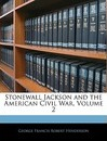 Stonewall Jackson and the American Civil War, Volume 2 - George Francis Robert Henderson