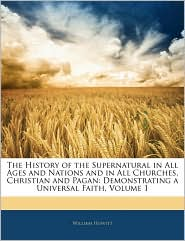 The History Of The Supernatural In All Ages And Nations And In All Churches, Christian And Pagan - William Howitt