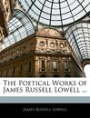 The Poetical Works of James Russell Lowell ... - James Russell Lowell