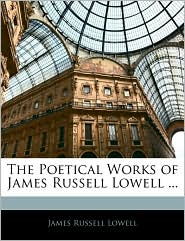 The Poetical Works Of James Russell Lowell. - James Russell Lowell