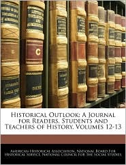 Historical Outlook - American Historical Association, Created by B National Board for Historical Service, Created by Council F National Council for t