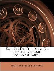 Socit de L'Histoire de France, Volume 255, Part 1
