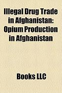 Illegal Drug Trade in Afghanistan: Opium Production in Afghanistan