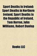 Sport Deaths in Ireland: Sport Deaths in Northern Ireland, Sport Deaths in the Republic of Ireland, Tom Herron, John Williams, Robert Dunlop